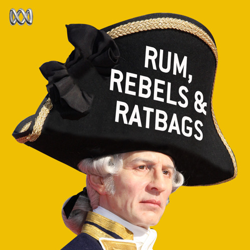 Relearn Australian history with the 'Rum, Rebels & Ratbags' podcast