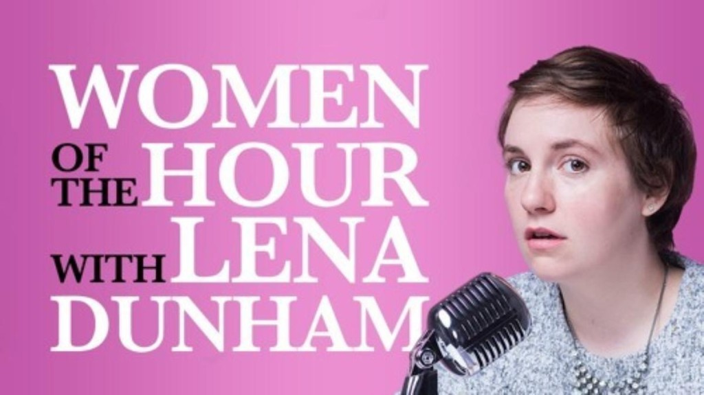 Lena Dunham's Women Of The Hour Podcast Is Not As Pretentious As You're Expecting