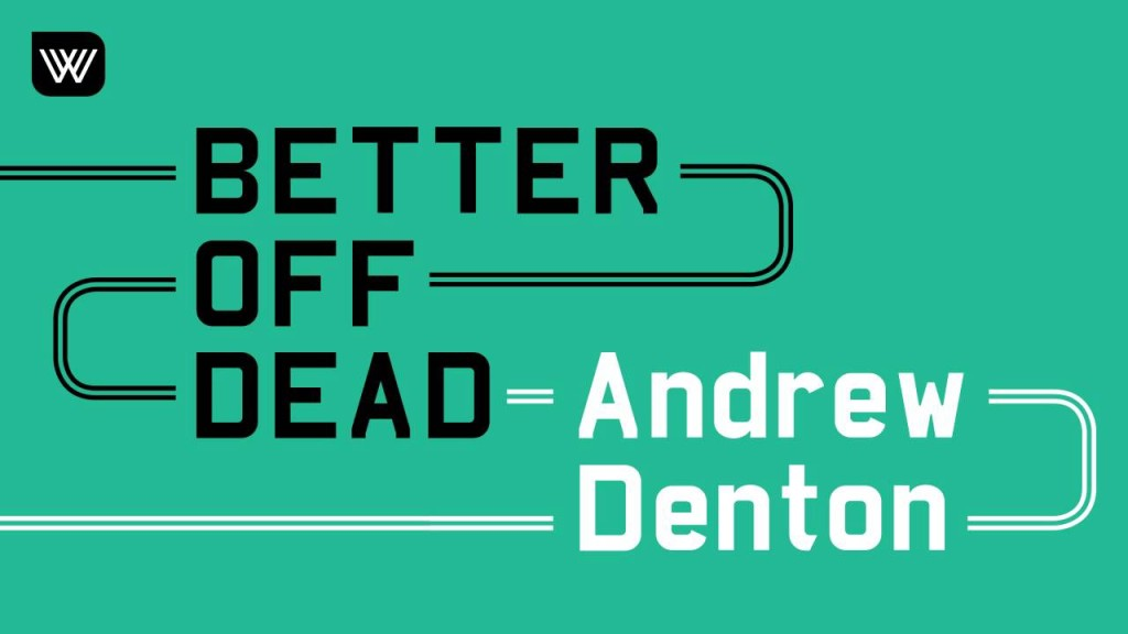 Andrew Denton's Better Off Dead Is Heavy Listening