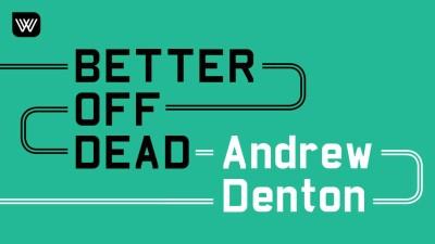 Andrew Denton's Better Off Dead Is Heavy Listening